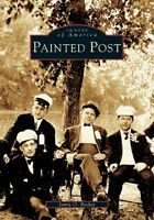 Painted Post [Images of America] [NY] [Arcadia Publishing]