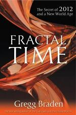 Fractal Time: The Secret of 2012 and a New World Age, Gregg Braden, 1401920640,