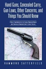 Hand Guns, Concealed Carry, Gun Laws, Other Concerns, and Things You Should...