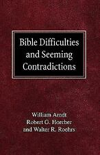 Bible Difficulties and Seeming Contradictions: By William Arndt, Robert G Hoe...