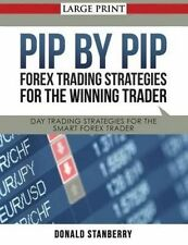 Pip by Pip: Forex Trading Strategies for the Winning Trader (Large Print): Day Trading Strategies for the Smart Forex Trader by Donald Stanberry (Paperback / softback, 2014)