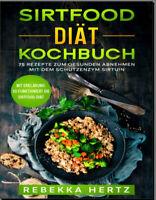 Sirtfood Dit Kochbuch  75 Rezepte zum gesunden Abnehmen mit dem   -[PDF/EB00k]