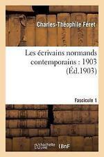 Les Ecrivains Normands Contemporains: 1903, Premier Fascicule (Paperback or Soft