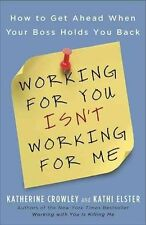 Working for You Isn't Working for Me: How to Get Ahead When Your Boss Holds You