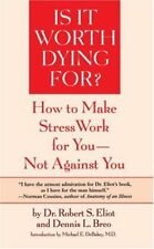 Is It Worth Dying For?: How To Make Stress Work For You - Not Against You by Rob
