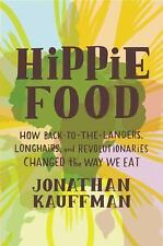 Hippie Food How back-to-landers Longhairs Changed Way we Eat Kauffman