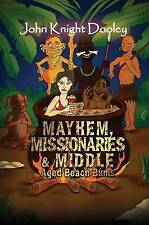 Mayhem Missionaries and Middle-Aged Beach Bums By John Knight Dooley PB New