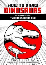 How To Draw Dinosaurs By Mark Bussler: Tyrannosaurus Rex Drawing Book *NEW*