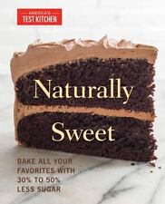 Naturally Sweet: Bake All Your Favorites with 30% to 50% Less Sugar (America's T