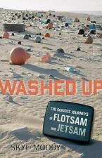 Washed Up: The Curious Journeys of Flotsam and Jetsam, , Moody, Skye, Very Good,