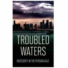 Troubled Waters: Insecurity in the Persian Gulf (Persia - Hardcover NEW Kamrava,