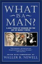 What Is a Man?: 3,000 Years of Wisdom on the Art of Manly Virtue Paperback