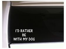 "Id Rather Be With Dog vinyl car decal 7"" K24 Pet Animals Puppies Love K9 Pup"