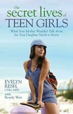 The Secret Lives of Teen Girls: What Your Mother Wouldn't Talk about but Your Da