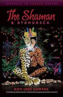Shaman & Ayahuasca : Journeys to Sacred Realms, Paperback by Campos, Don Jose...