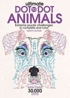 Ultimate Dot to Dot Animals : Extreme Puzzle Challenges to Complete and Color...