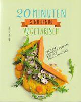 20 Minuten sind genug-Vegetarisch 120 schnelle Rezepte aus der frischen Küche