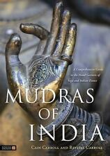 Mudras of India : A Comprehensive Guide to the Hand Gestures of Yoga and...