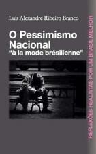O Pessimismo Nacional : A la Mode Bresilienne by Luis Alexandre Ribeiro...