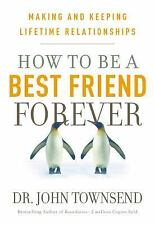 How To Be A Best Friend Forever: Making and Keeping Lifetime Relationships