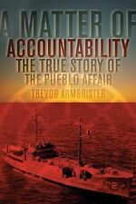A Matter of Accountability : The True Story of the Pueblo Affair by Trevor Armbr