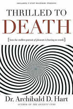 NEW Thrilled to Death: How the Endless Pursuit of Pleasure Is Leaving Us Numb