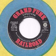 GRAND FUNK RAILROAD * 45 * Upsetter * 1972 * Lower grade but still rocks * G/VG
