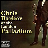 CD CHRIS BARBER AT THE LONDON PALLADIUN CREOLE LOVE CALL SQUEEZE ME FIDGETY FEET