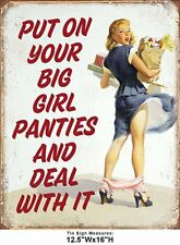 Put On Your Big Girl Panties N Deal With It! Tin Metal Sign 13 x 16in