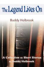 The Legend Lives on : A Collection of Short Stories by Buddy Holbrook (2000,...