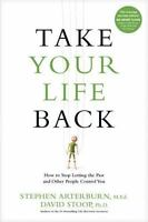 Take Your Life Back: How to Stop Letting the Past and Other People Control You (