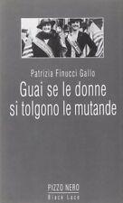 PATRIZIA FINUCCI GALLO - GUAI SE LE DONNE SI TOLGONO LE MUTANDE 1° ed