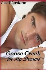 Goose Creek: Goose Creek in My Dreams by Lee Wardlow (2015, Paperback)