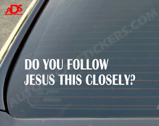 DO YOU FOLLOW JESUS THIS CLOSELY Funny Car Window Decal Sticker Phrase Text #331