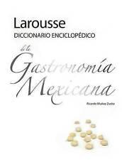 Larousse Diccionario Enciclopedico de la Gastronomia Mexicana (Spanish Edition)