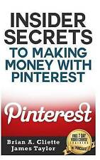 NEW Insider Secrets To Making Money With Pinterest by Brian A. Cliette