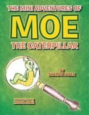 The Mini Adventures of Moe the Caterpillar by Sharon Faber (2013, Paperback)
