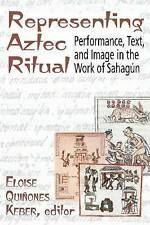 Representing Aztec Ritual: Performance, Text, and Image in the Work of Sahagun (