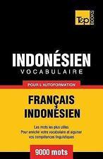 Vocabulaire Francais-Indonesien Pour l'Autoformation - 9000 Mots les Plus...