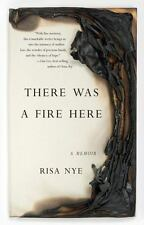 There Was a Fire Here : A Memoir: By Nye, Risa