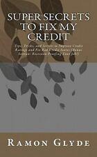 Super Secrets to Fix My Credit : Tips, Tricks, and Secrets to Improve Credit...