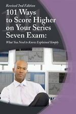 101 Ways to Score Higher on Your Series 7 Exam: What You Need to Know Explained