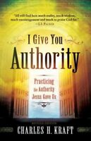 I Give You Authority : Practicing the Authority Jesus Gave Us, Paperback by K...