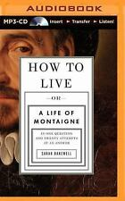 How to Live : Or a Life of Montaigne in One Question and Twenty Attempts at...
