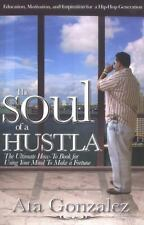 Soul of a Hustla : Ultimate How-to Book Using Mind to Make Fortune  Ata Gonzalez