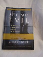 See No Evil : The True Story of a Ground Soldier in the CIA's War on Terrorism b