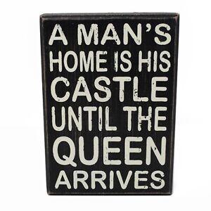 A Mans home is his castle until the QUEEN Arrives Wooden Box Sign 7x5 Decor