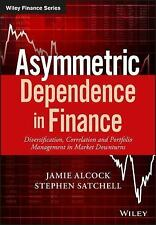 ASSYMETRIC DEPENDENCE IN FINANCE - ALCOCK, JAMIE/ SATCHELL, STEPHEN - NEW HARDCO