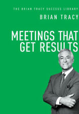 Meetings That Get Results Book - The Brian Tracy Success Library