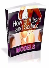 How To Attract, Seduce and Date Models Ebook or CD and resell rights +++++